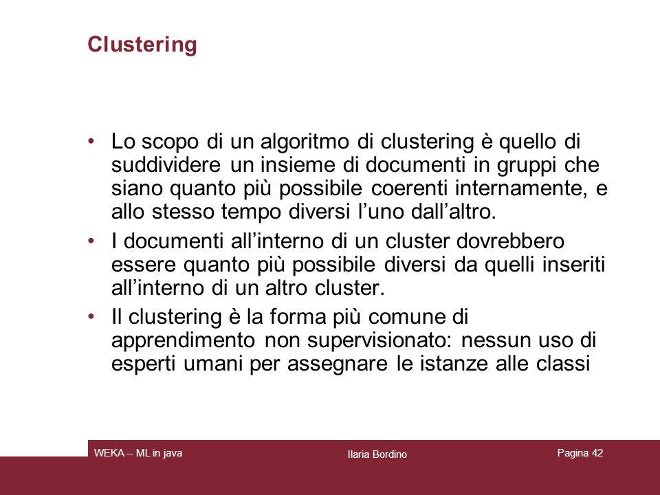 Clustering Il clustering è un problema fondamentalmente diverso dalla classificazione: la classificazione è una forma di apprendimento supervisionato.