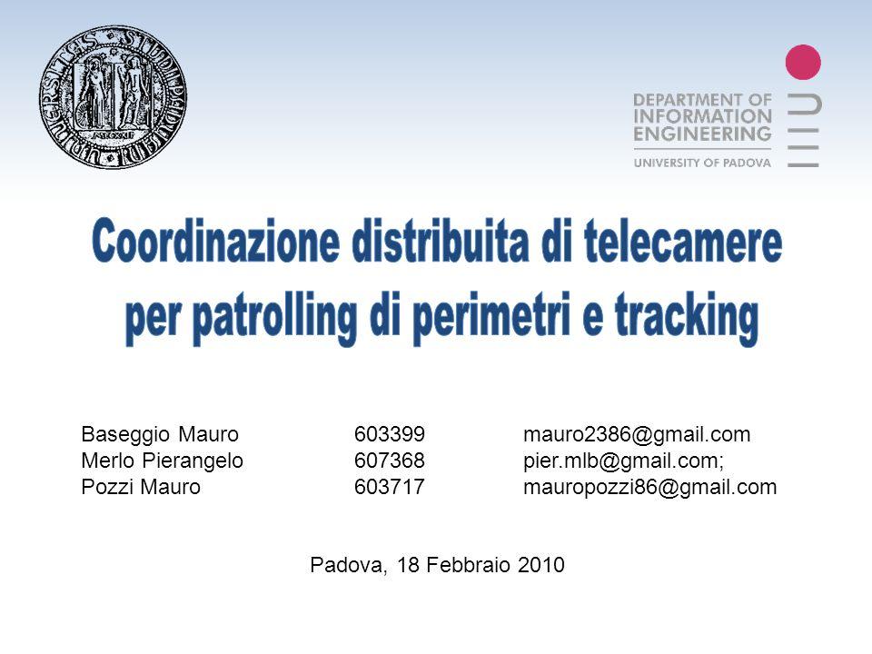 Baseggio Mauro 603399 mauro2386@gmail.com Merlo Pierangelo 607368 pier.mlb@gmail.com; Pozzi Mauro 603717 mauropozzi86@gmail.com Padova, 18 Febbraio 2010