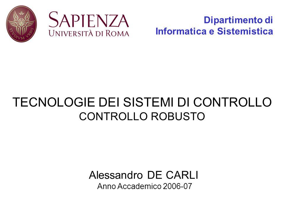 Dipartimento di Informatica e Sistemistica TECNOLOGIE DEI SISTEMI DI CONTROLLO CONTROLLO ROBUSTO Alessandro DE CARLI Anno Accademico 2006-07