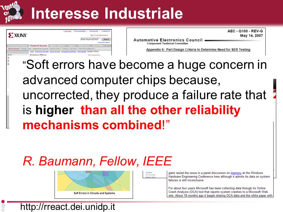 http://rreact.dei.unidp.it Interesse Industriale Soft errors have become a huge concern in advanced computer chips because, uncorrected, they produce