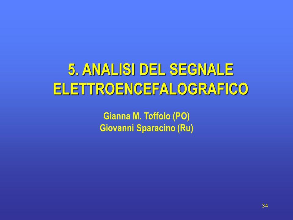 34 5. ANALISI DEL SEGNALE ELETTROENCEFALOGRAFICO Gianna M. Toffolo (PO) Giovanni Sparacino (Ru)