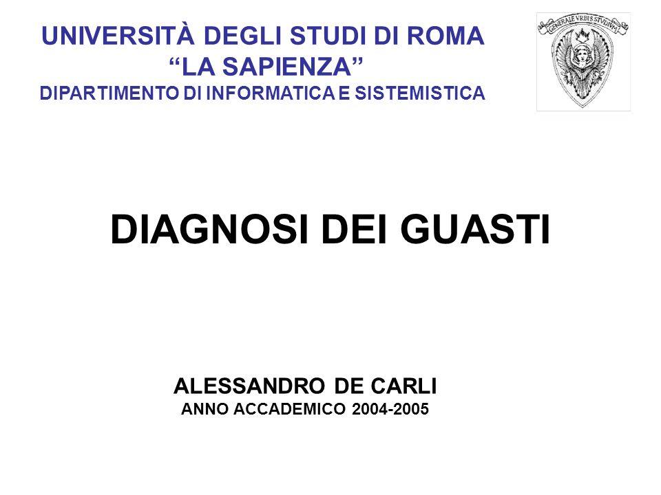 UNIVERSITÀ DEGLI STUDI DI ROMA LA SAPIENZA DIPARTIMENTO DI INFORMATICA E SISTEMISTICA DIAGNOSI DEI GUASTI ALESSANDRO DE CARLI ANNO ACCADEMICO 2004-2005