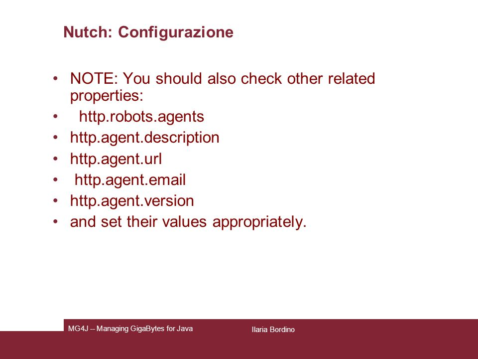 Nutch: Configurazione NOTE: You should also check other related properties: http.robots.agents http.agent.description http.agent.url http.agent.email