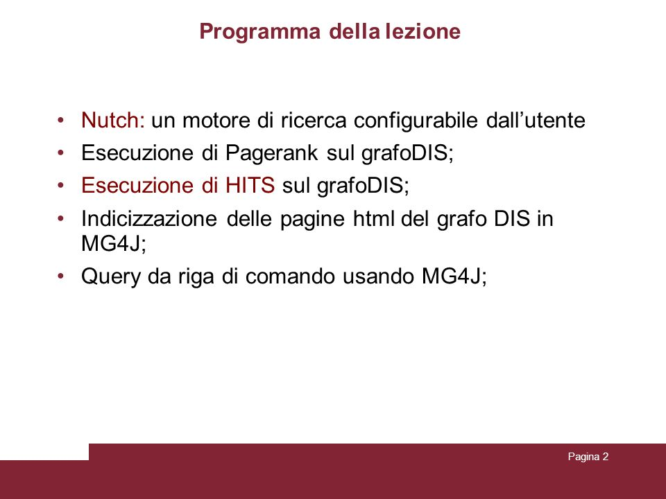 Interrogazione del DB: readlinkdb more mylinks/part-00000 http://www.dis.uniroma1.it/~wine09/#ja-col2Inlinks: fromUrl: http://www.dis.uniroma1.it/~wine09/ anchor: Skip to second columnhttp://www.dis.uniroma1.it/~wine09/#ja-contentInlinks: fromUrl: http://www.dis.uniroma1.it/~wine09/ anchor: Skip to contenthttp://www.dis.uniroma1.it/~wine09/#ja-mainnavInlinks: fromUrl: http://www.dis.uniroma1.it/~wine09/ anchor: Skip to main navigationhttp://www.dis.uniroma1.it/~wine09/index.phpInlinks: fromUrl: http://www.dis.uniroma1.it/~wine09/ anchor: WINE 09, the fifth Workshop on Internet & Network Economicshttp://www.dis.uniroma1.it/~wine09/media/system/js/cap tion.jsInlinks: fromUrl: http://www.dis.uniroma1.it/~wine09/ anchor: http://www.dis.uniroma1.it/~wine09/media/system/js/mootools.jsInli nks: fromUrl: http://www.dis.uniroma1.it/~wine09/ anchor: egrep -v $ ^$ mylinks/part-00000 >inlinks.txt Ilaria Bordino MG4J -- Managing GigaBytes for Java