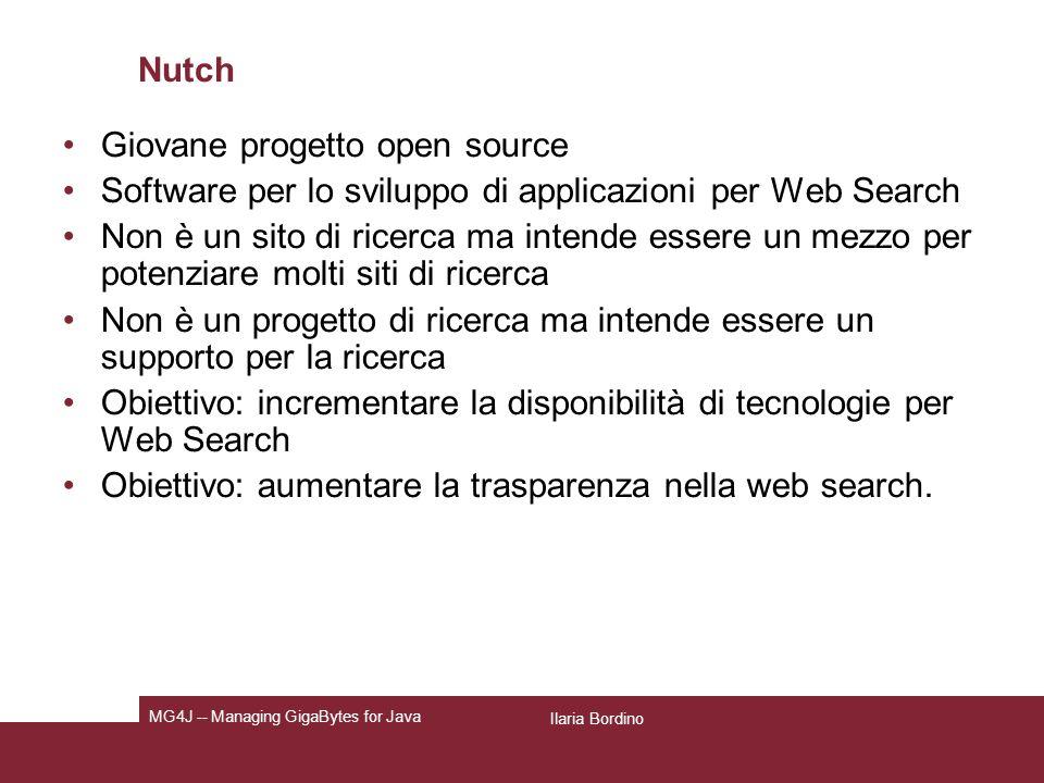 Nutch: Obiettivi tecnici Scalare allintero Web: milioni di server differenti, miliardi di pagine: il completamento di un crawl richiede settimane e cè molto rumore nei dati Supporto per traffico elevato (migliaia di ricerche al secondo) Qualità paragonabile allo stato dellarte per la search.