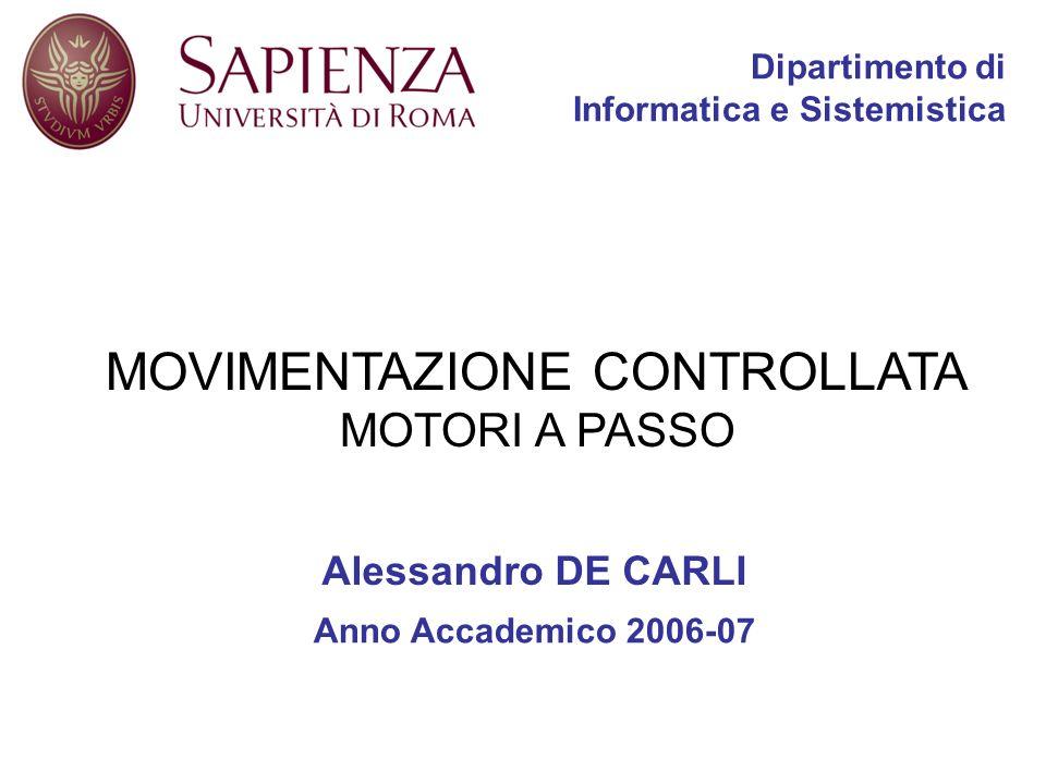Dipartimento di Informatica e Sistemistica Alessandro DE CARLI Anno Accademico 2006-07 MOVIMENTAZIONE CONTROLLATA MOTORI A PASSO