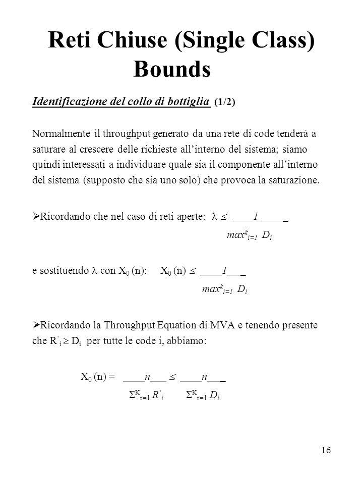 16 Reti Chiuse (Single Class) Bounds Identificazione del collo di bottiglia (1/2) Normalmente il throughput generato da una rete di code tenderà a sat