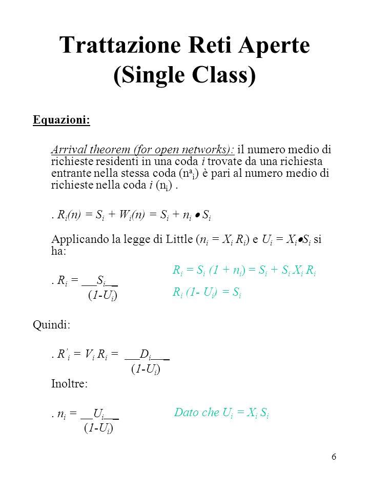 6 Trattazione Reti Aperte (Single Class) Equazioni: Arrival theorem (for open networks): il numero medio di richieste residenti in una coda i trovate