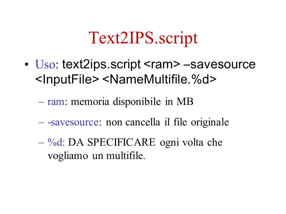 Text2IPS.script Uso: text2ips.script –savesource –ram: memoria disponibile in MB –-savesource: non cancella il file originale –%d: DA SPECIFICARE ogni volta che vogliamo un multifile.
