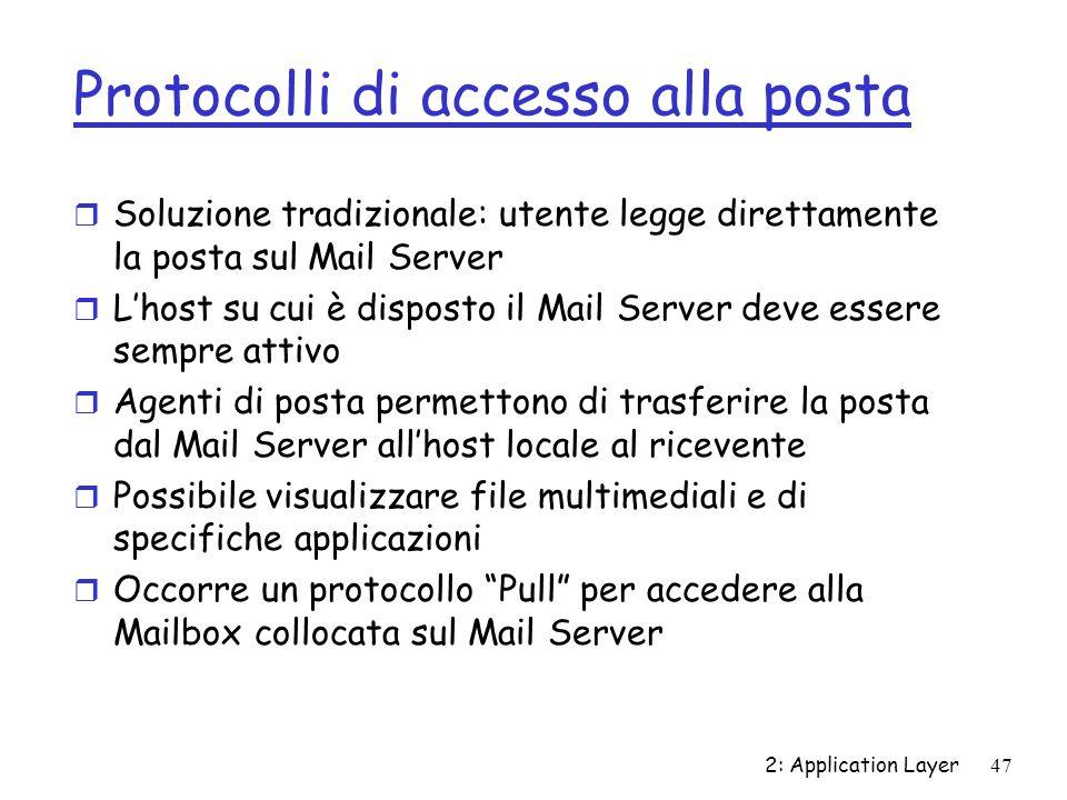 2: Application Layer47 Protocolli di accesso alla posta r Soluzione tradizionale: utente legge direttamente la posta sul Mail Server r Lhost su cui è