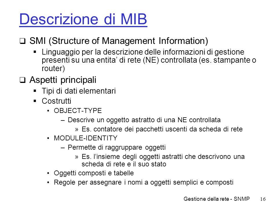 Gestione della rete - SNMP16 Descrizione di MIB SMI (Structure of Management Information) Linguaggio per la descrizione delle informazioni di gestione