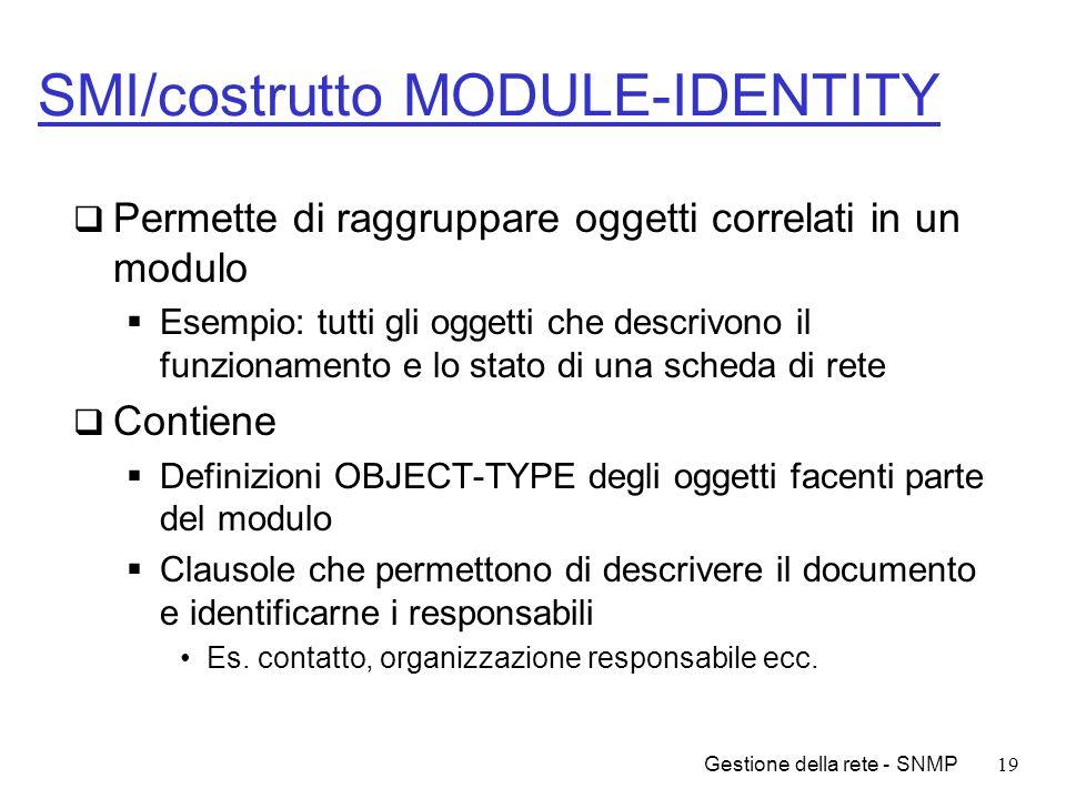 Gestione della rete - SNMP19 SMI/costrutto MODULE-IDENTITY Permette di raggruppare oggetti correlati in un modulo Esempio: tutti gli oggetti che descr