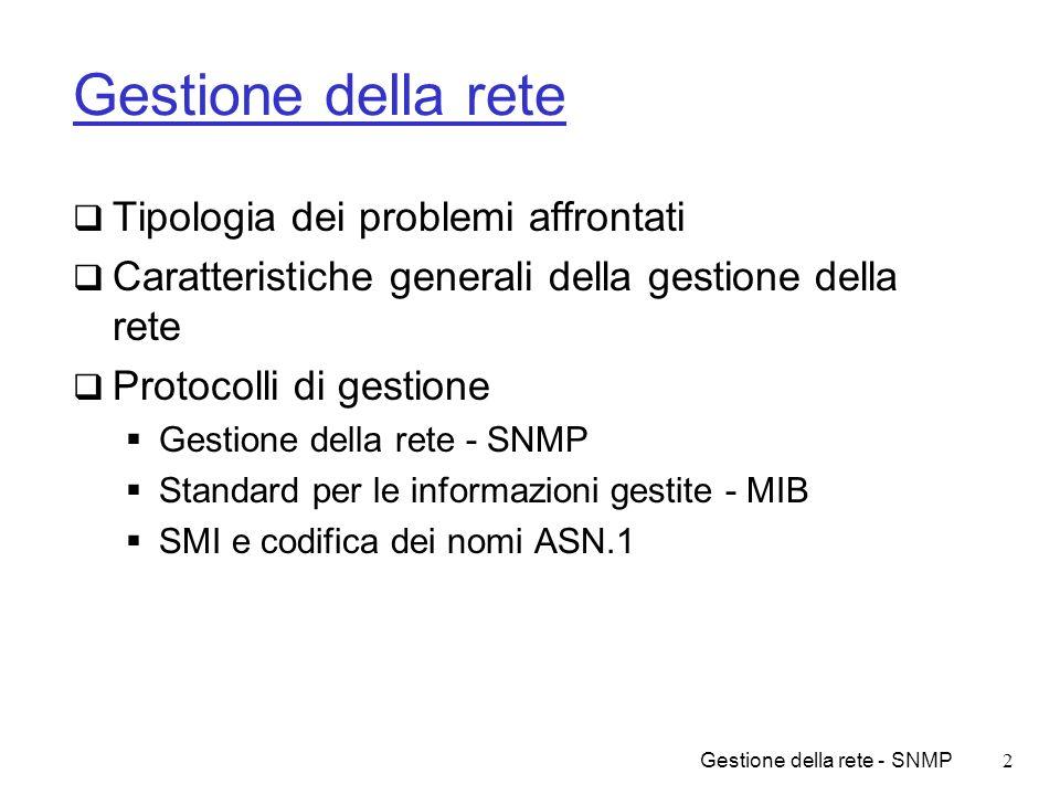 Gestione della rete - SNMP2 Gestione della rete Tipologia dei problemi affrontati Caratteristiche generali della gestione della rete Protocolli di ges