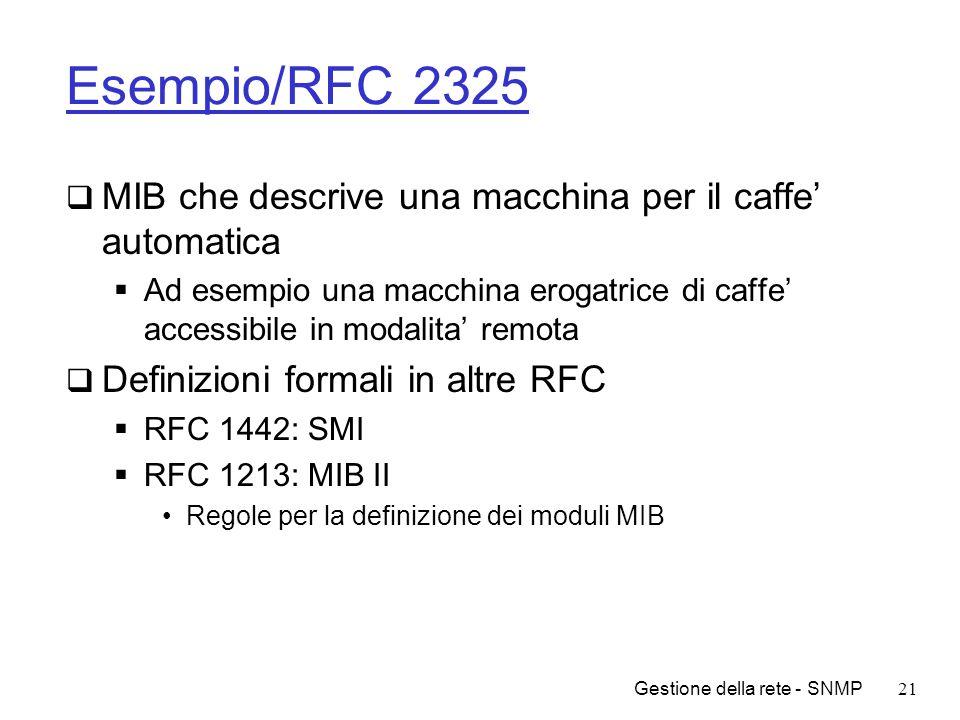 Gestione della rete - SNMP21 Esempio/RFC 2325 MIB che descrive una macchina per il caffe automatica Ad esempio una macchina erogatrice di caffe access