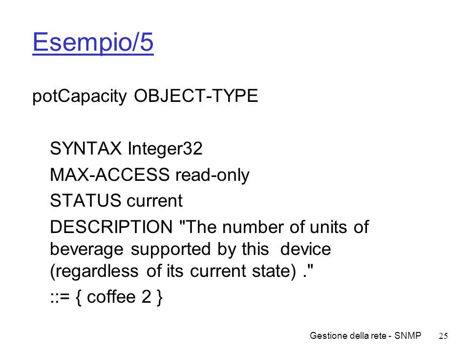 Gestione della rete - SNMP25 Esempio/5 potCapacity OBJECT-TYPE SYNTAX Integer32 MAX-ACCESS read-only STATUS current DESCRIPTION