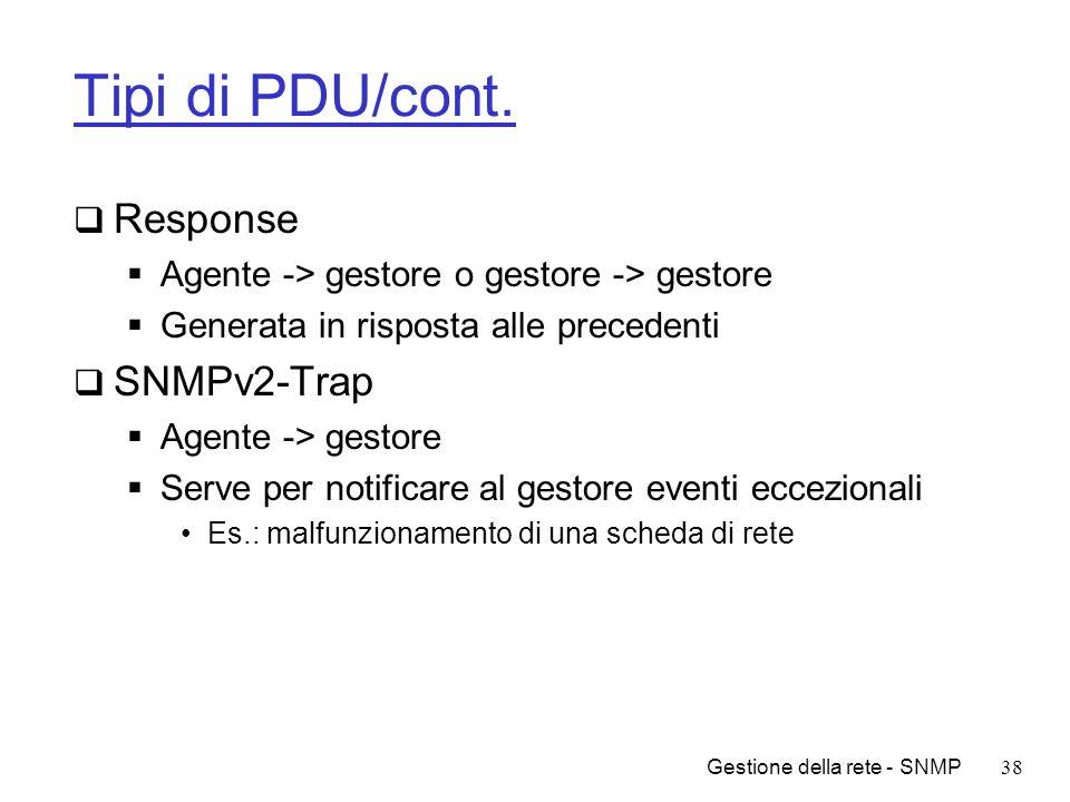 Gestione della rete - SNMP38 Tipi di PDU/cont. Response Agente -> gestore o gestore -> gestore Generata in risposta alle precedenti SNMPv2-Trap Agente