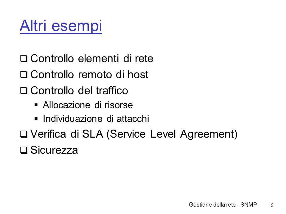 Gestione della rete - SNMP19 SMI/costrutto MODULE-IDENTITY Permette di raggruppare oggetti correlati in un modulo Esempio: tutti gli oggetti che descrivono il funzionamento e lo stato di una scheda di rete Contiene Definizioni OBJECT-TYPE degli oggetti facenti parte del modulo Clausole che permettono di descrivere il documento e identificarne i responsabili Es.