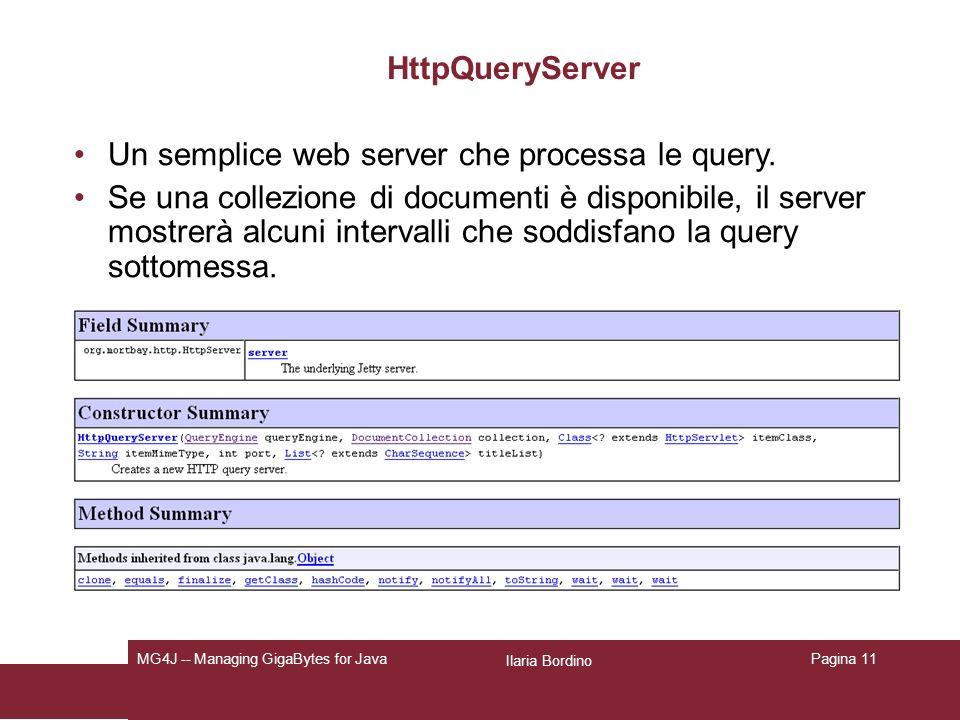 Ilaria Bordino MG4J -- Managing GigaBytes for JavaPagina 11 HttpQueryServer Un semplice web server che processa le query. Se una collezione di documen