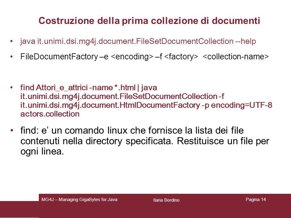 Ilaria Bordino MG4J -- Managing GigaBytes for JavaPagina 14 Costruzione della prima collezione di documenti java it.unimi.dsi.mg4j.document.FileSetDoc