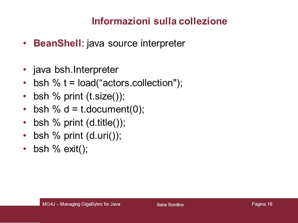 Ilaria Bordino MG4J -- Managing GigaBytes for JavaPagina 16 Informazioni sulla collezione BeanShell: java source interpreter java bsh.Interpreter bsh