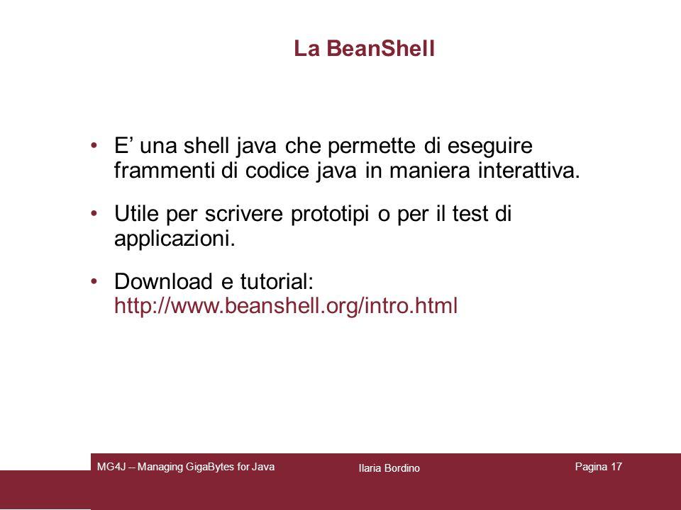 Ilaria Bordino MG4J -- Managing GigaBytes for JavaPagina 17 La BeanShell E una shell java che permette di eseguire frammenti di codice java in maniera interattiva.