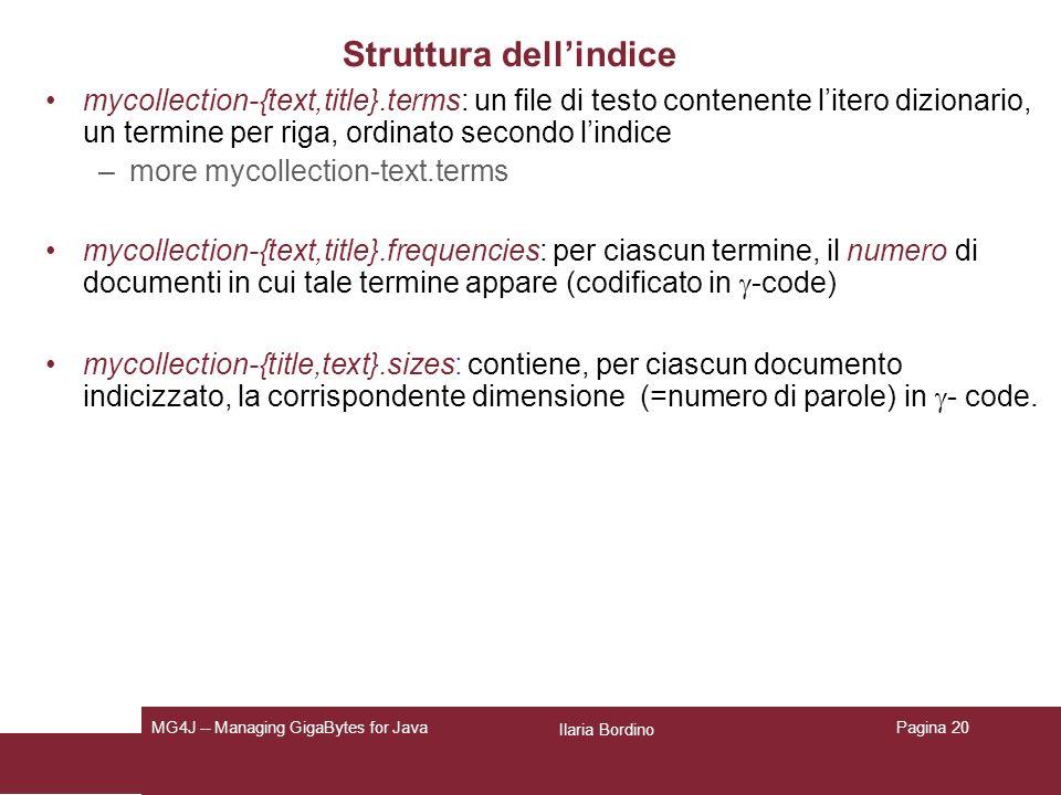 Ilaria Bordino MG4J -- Managing GigaBytes for JavaPagina 20 Struttura dellindice mycollection-{text,title}.terms: un file di testo contenente litero d