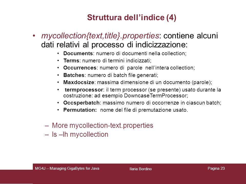 Ilaria Bordino MG4J -- Managing GigaBytes for JavaPagina 23 Struttura dellindice (4) mycollection{text,title}.properties: contiene alcuni dati relativ