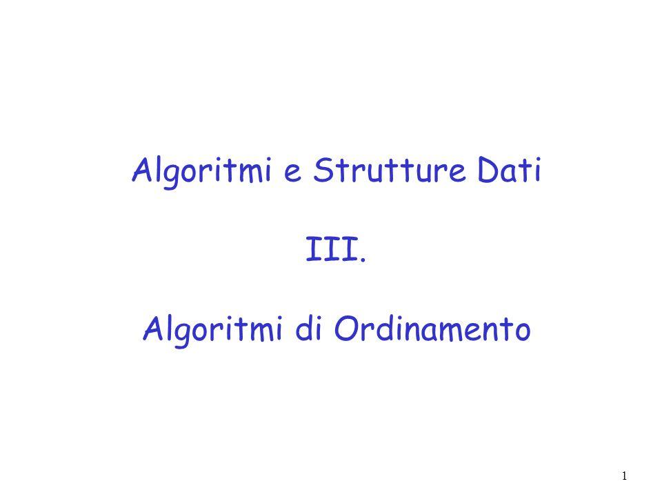 1 Algoritmi e Strutture Dati III. Algoritmi di Ordinamento