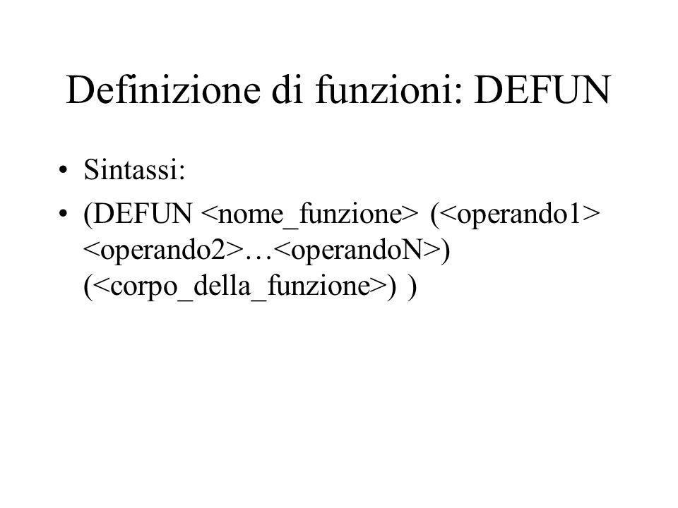 Definizione di funzioni: DEFUN Sintassi: (DEFUN ( … ) ( ) )