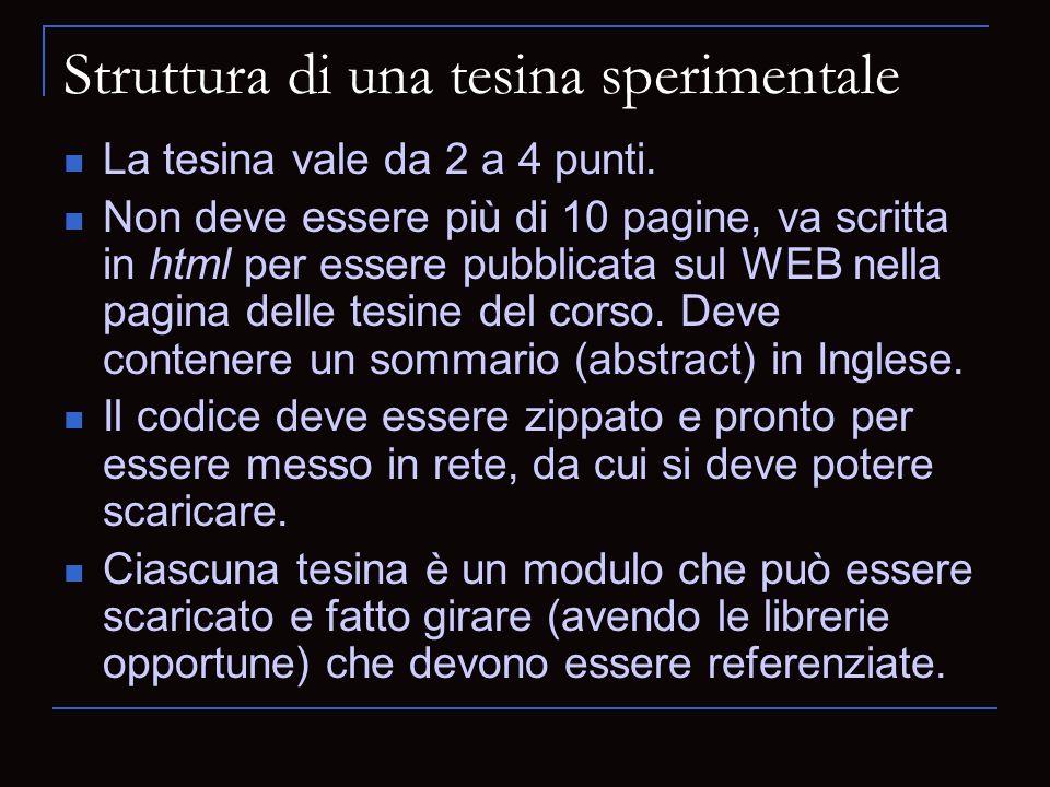 Struttura di una tesina sperimentale La tesina vale da 2 a 4 punti. Non deve essere più di 10 pagine, va scritta in html per essere pubblicata sul WEB
