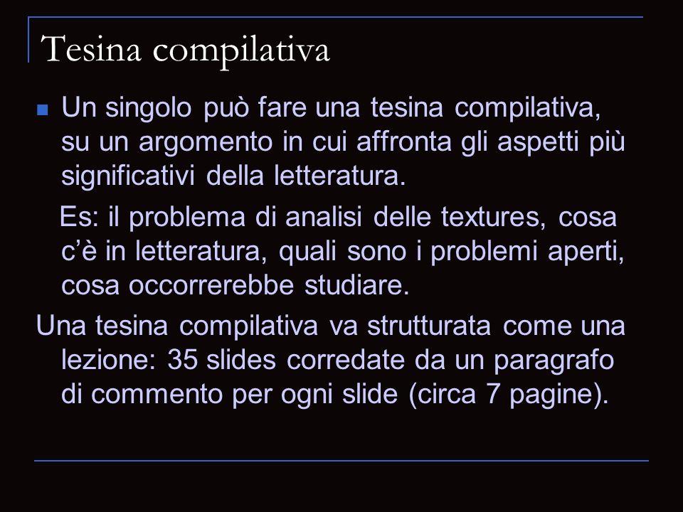 Tesina compilativa Un singolo può fare una tesina compilativa, su un argomento in cui affronta gli aspetti più significativi della letteratura. Es: il
