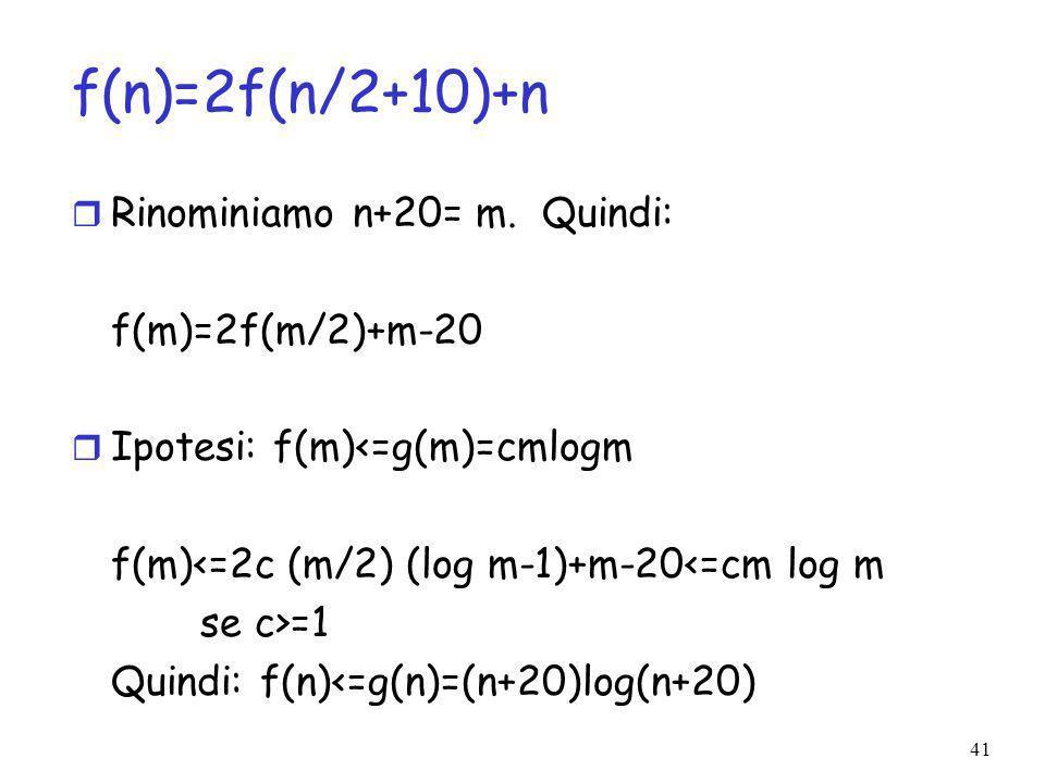 41 f(n)=2f(n/2+10)+n r Rinominiamo n+20= m.