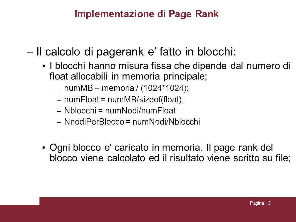 Pagina 13 Implementazione di Page Rank – Il calcolo di pagerank e fatto in blocchi: I blocchi hanno misura fissa che dipende dal numero di float alloc