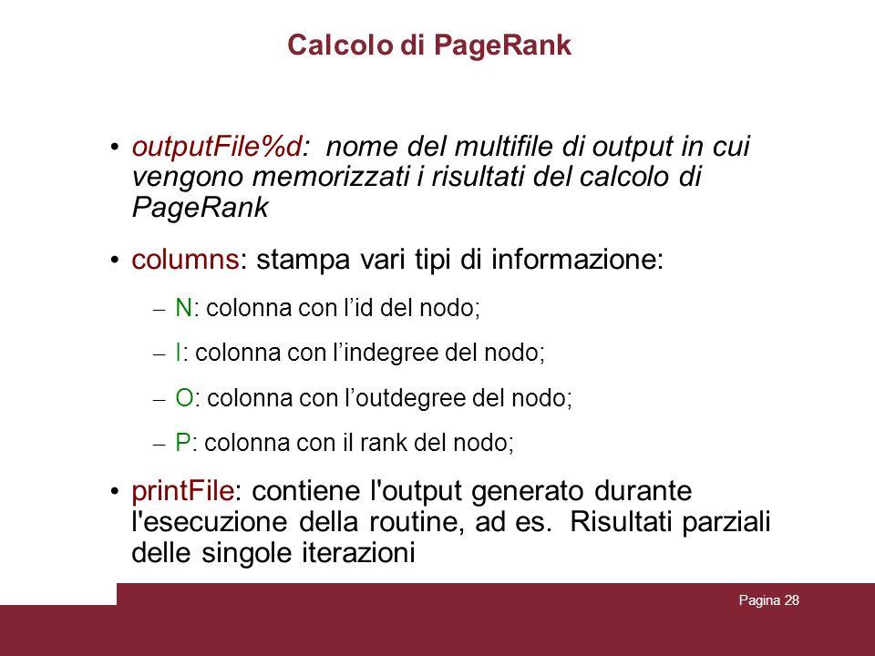 Pagina 28 Calcolo di PageRank outputFile%d: nome del multifile di output in cui vengono memorizzati i risultati del calcolo di PageRank columns: stamp