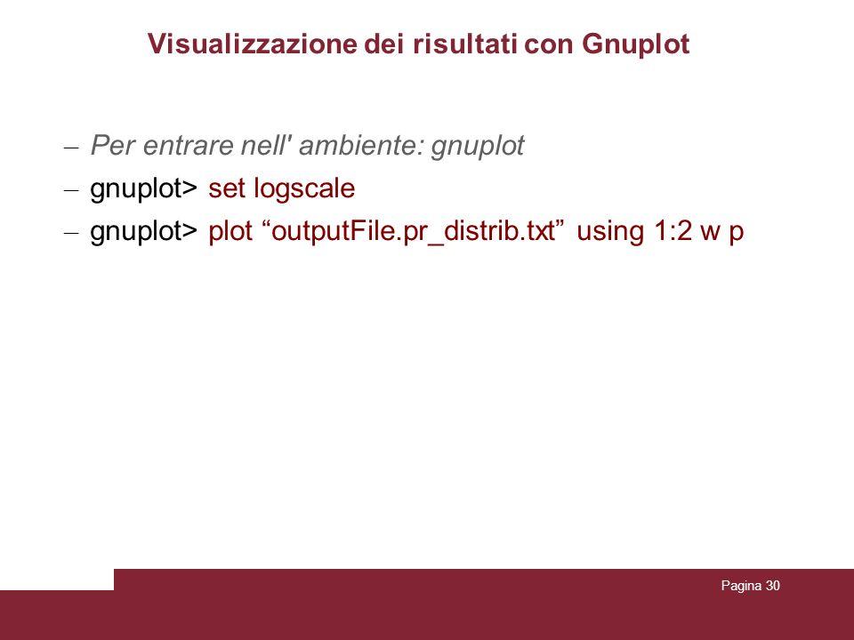 Pagina 30 Visualizzazione dei risultati con Gnuplot – Per entrare nell' ambiente: gnuplot – gnuplot> set logscale – gnuplot> plot outputFile.pr_distri
