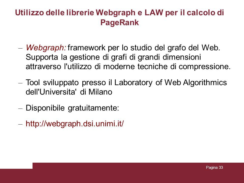 Pagina 33 Utilizzo delle librerie Webgraph e LAW per il calcolo di PageRank – Webgraph: framework per lo studio del grafo del Web. Supporta la gestion