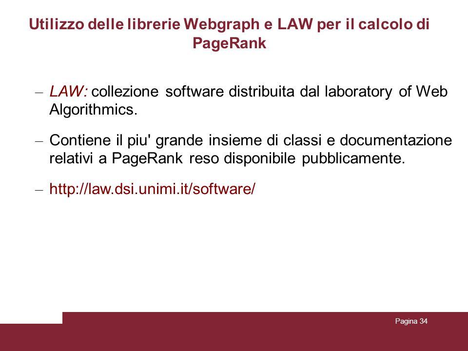 Pagina 34 Utilizzo delle librerie Webgraph e LAW per il calcolo di PageRank – LAW: collezione software distribuita dal laboratory of Web Algorithmics.