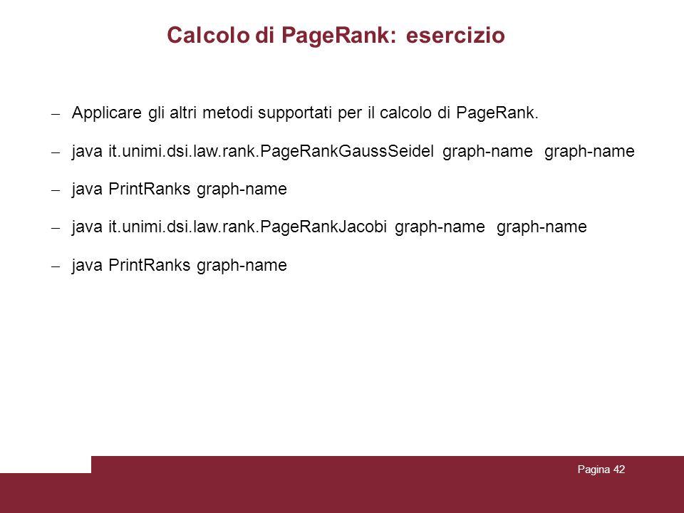 Pagina 42 Calcolo di PageRank: esercizio – Applicare gli altri metodi supportati per il calcolo di PageRank. – java it.unimi.dsi.law.rank.PageRankGaus
