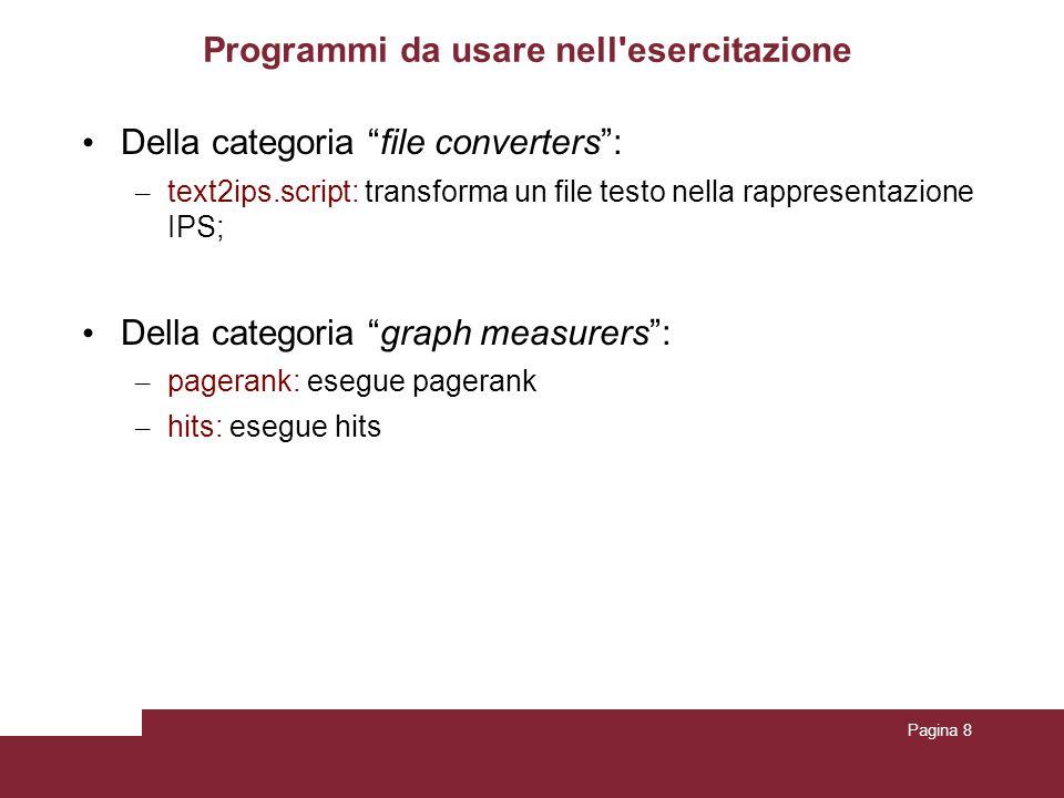 Pagina 8 Programmi da usare nell'esercitazione Della categoria file converters: – text2ips.script: transforma un file testo nella rappresentazione IPS