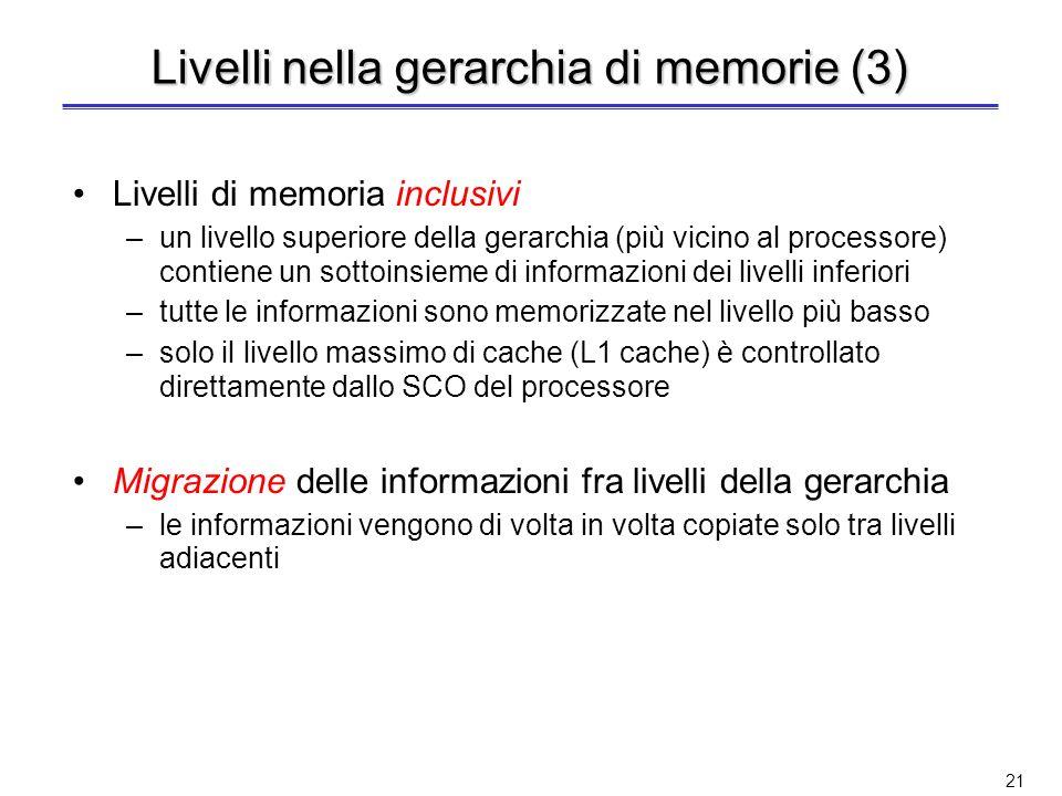 20 Livelli nella gerarchia di memorie (2) Cache di secondo (e terzo) livello –quando esiste, può essere sia sullo stesso chip del processore (solo L2