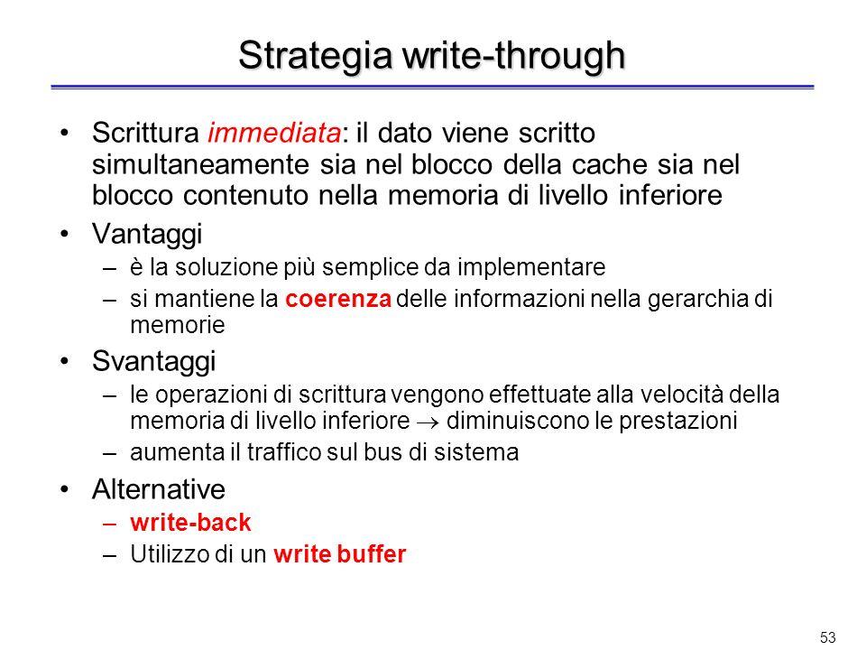52 Problema della strategia di scrittura Le scritture sono molto meno frequenti delle letture Le prestazioni sono migliori per le letture –la lettura