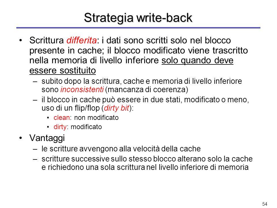53 Strategia write-through Scrittura immediata: il dato viene scritto simultaneamente sia nel blocco della cache sia nel blocco contenuto nella memori