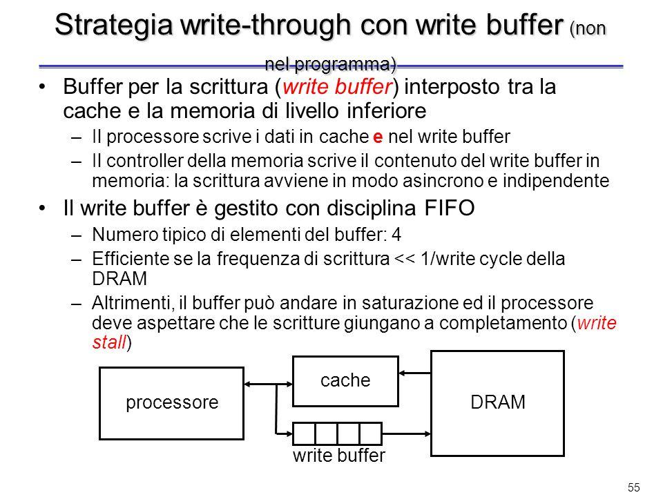 54 Strategia write-back Scrittura differita: i dati sono scritti solo nel blocco presente in cache; il blocco modificato viene trascritto nella memori
