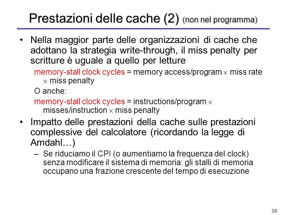 57 Prestazioni delle cache (non nel programma) Il tempo di CPU può essere suddiviso in due componenti CPU time = (CPU execution clock cycles + memory-