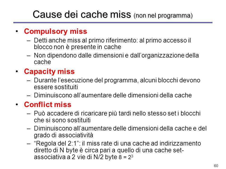 59 L1 cache (non nel programma) Come si sceglie la cache di primo livello? La scelta è tra: –cache unificata –cache dati (D-cache) e istruzioni (I-cac