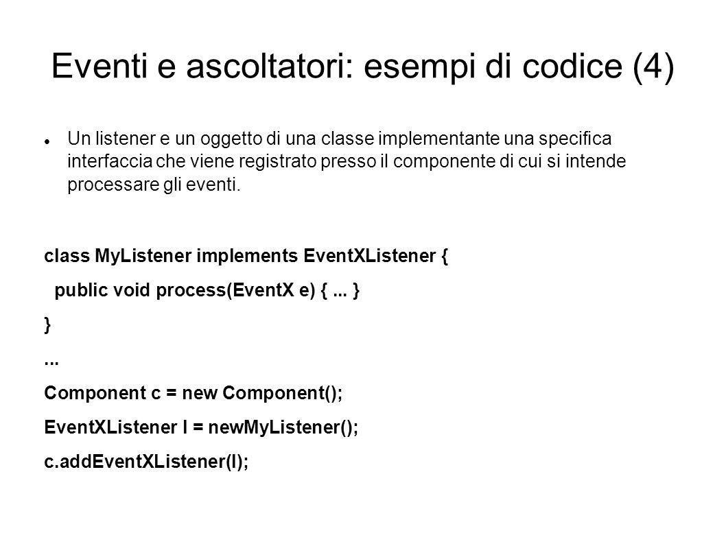 Eventi e ascoltatori: esempi di codice (4) Un listener e un oggetto di una classe implementante una specica interfaccia che viene registrato presso il
