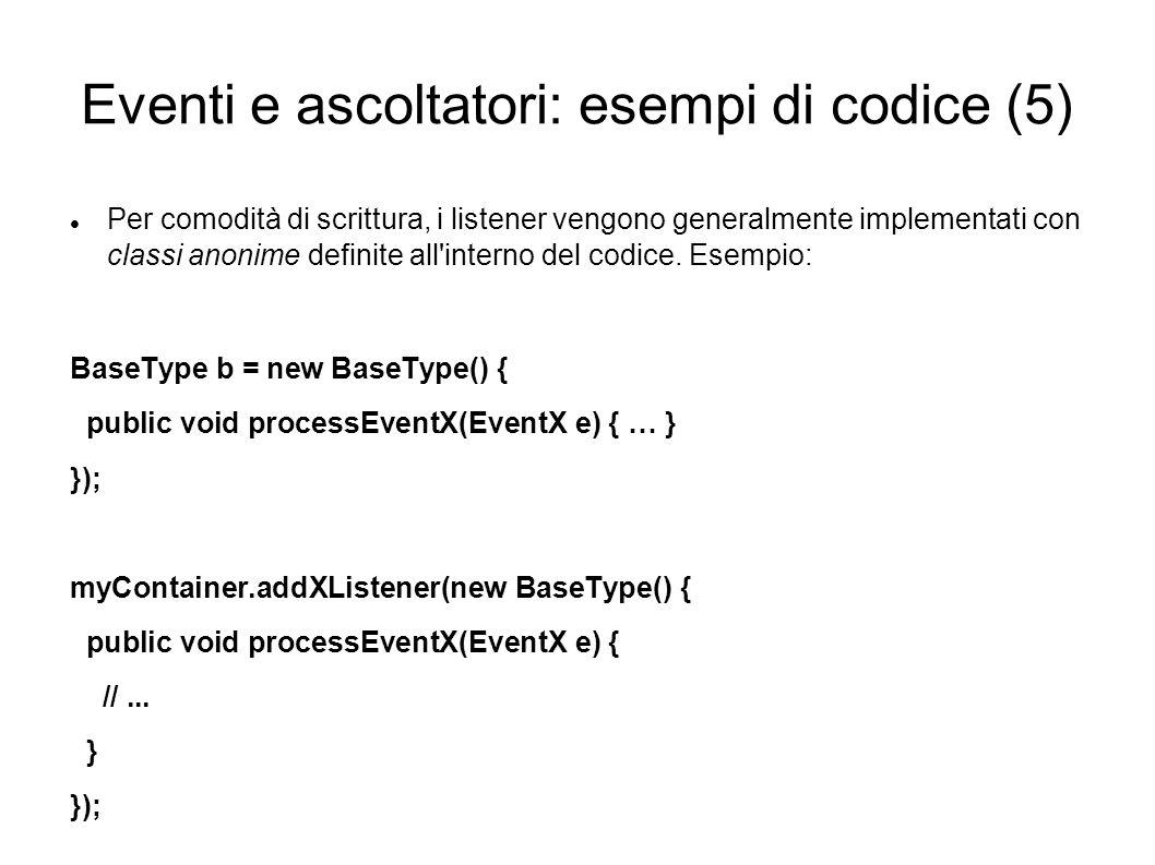 Eventi e ascoltatori: esempi di codice (5) Per comodità di scrittura, i listener vengono generalmente implementati con classi anonime definite all'int
