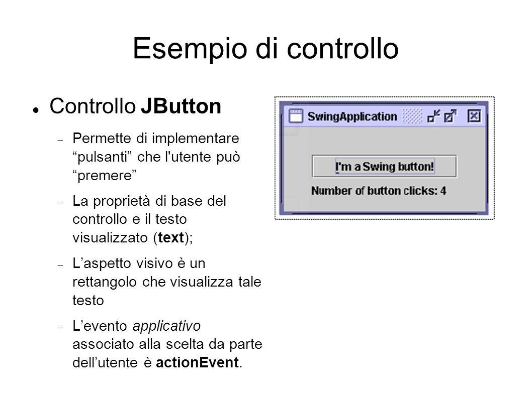 Esempio di controllo Controllo JButton Permette di implementare pulsanti che l'utente può premere La proprietà di base del controllo e il testo visual
