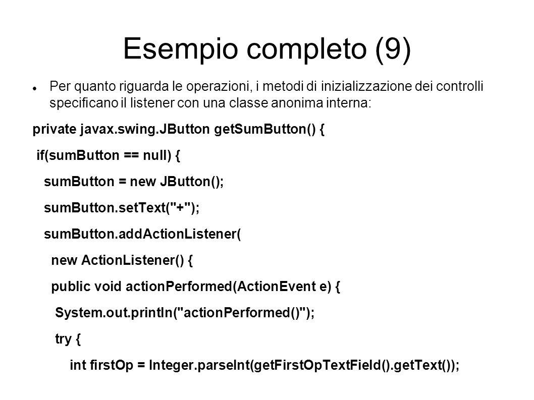 Esempio completo (9) Per quanto riguarda le operazioni, i metodi di inizializzazione dei controlli specicano il listener con una classe anonima intern