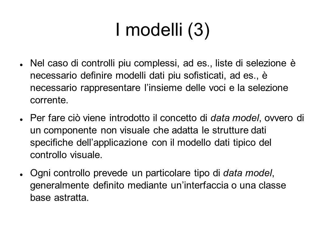 I modelli (3) Nel caso di controlli piu complessi, ad es., liste di selezione è necessario denire modelli dati piu sosticati, ad es., è necessario rap